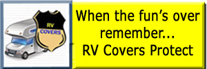 When the fun is over remember... RV Covers Protect